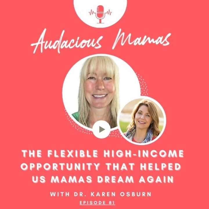 Karen Osburn - The Flexible High-income Opportunity that Helped Us Mamas Dream Again