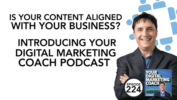 224: Is Your Content Aligned with Your Business? Introducing Your Digital Marketing Coach Podcast Image