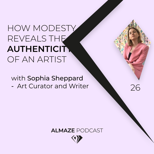 #26 How modesty reveals the authenticity of an artist - Sophia Sheppard