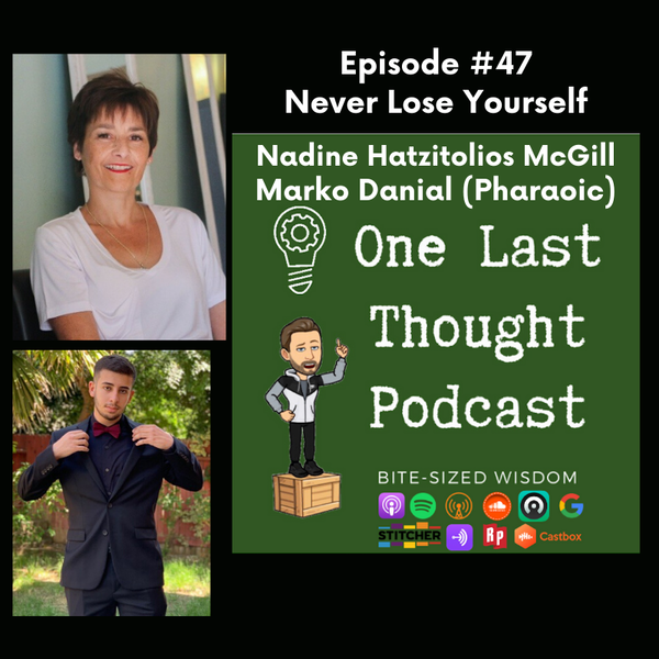 Never Lose Yourself - Nadine Hatzitolios McGill, Marko Danial (Pharaoic) - Episode 47