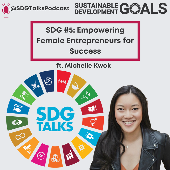 Episode image for SDG #5: Empowering Female Entrepreneurs for Success with Michelle Kwok