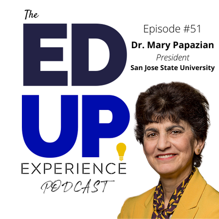 51: How to lead a large public Higher Education University at the intersection of Education, Business and Technology...during COVID - with Dr. Mary Papazian, President at San Jose State University Image