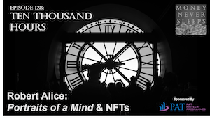 128: Ten Thousand Hours   Robert Alice, Portraits of a Mind and NFTs
