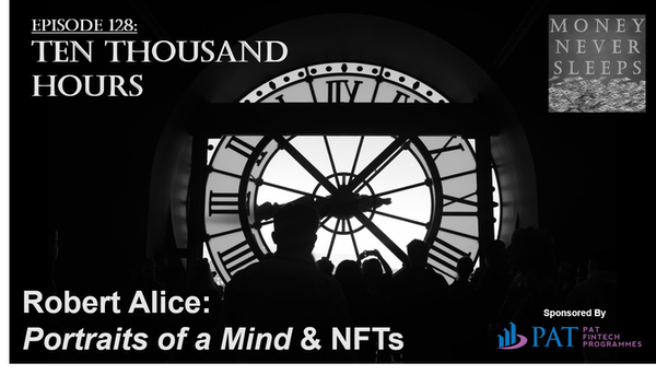 128: Ten Thousand Hours | Robert Alice, Portraits of a Mind and NFTs Image