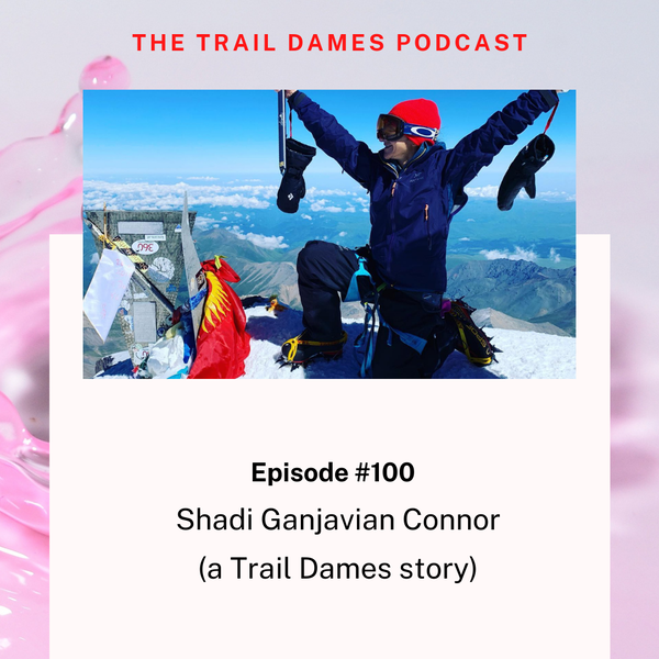 Episode #100 - Shadi Ganjavian Connor (a Trail Dames Story)