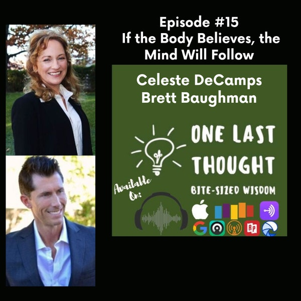 If the Body Believes, the Mind Will Follow - Celeste DeCamps, Brett Baughman - Episode 15