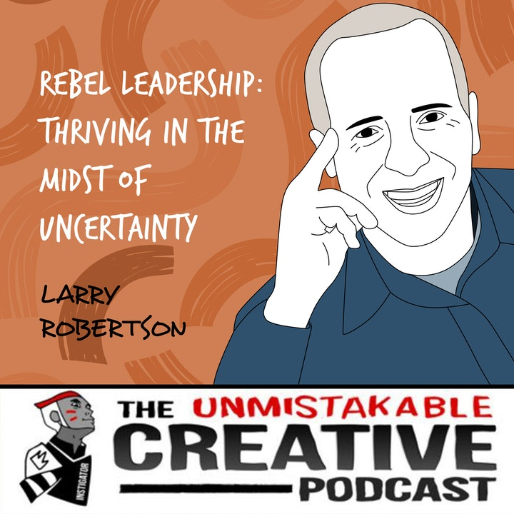 Larry Robertson   Rebel Leadership: Thriving in the Midst of Uncertainty