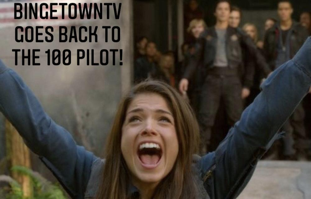 "E95 BingetownTV Goes Back to ""The 100"" Pilot!"