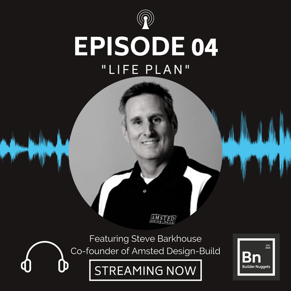 EP 04: Life Plan with Steve Barkhouse