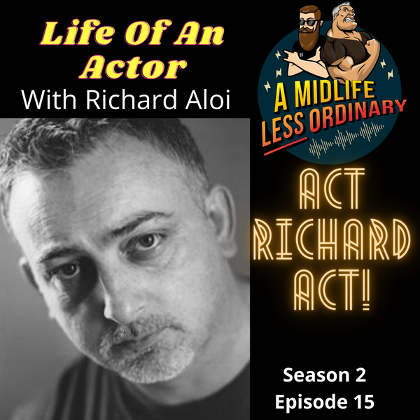 Life of An Actor: Act Richard Act!