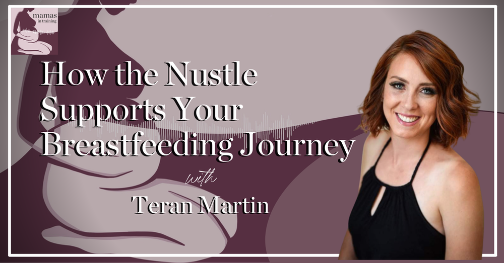 EP89- How the Nustle Supports Your Breastfeeding Journey with Founder Teran Martin