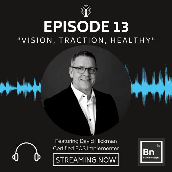 EP 13: Vision, Traction, Healthy with David Hickman