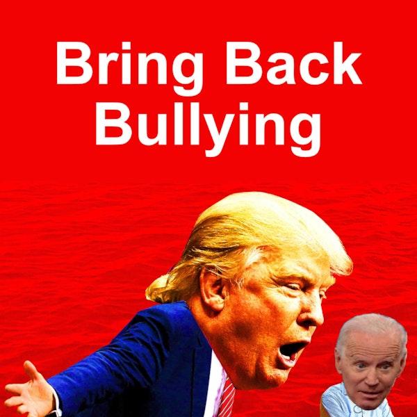 Ep. 107 - Bring Back Bullying