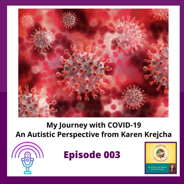 Ep. 3: My Journey with COVID-19 - An Autistic Perspective from Karen Krejcha Image