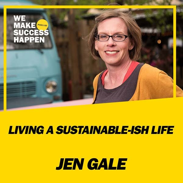 Living A Sustainable-ish Life - Jen Gale | Episode 37 Image