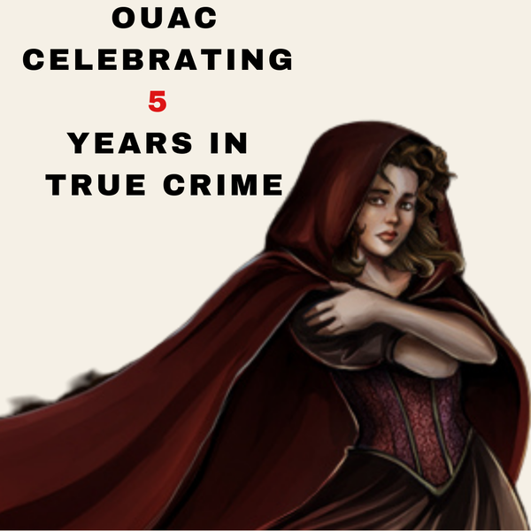 Bonus Episode - OUAC Celebrating 5 Years in True Crime