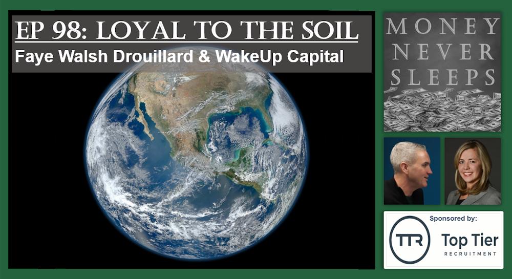 098: Loyal to the Soil: Faye Walsh Drouillard and WakeUpCapital