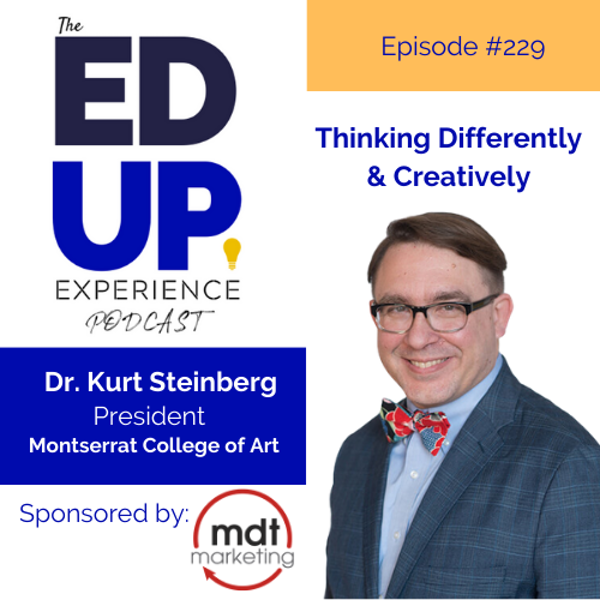 229: Thinking Differently & Creatively - with Dr. Kurt Steinberg, President, Montserrat College of Art Image