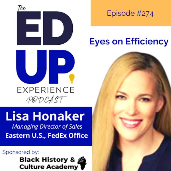 274: Eyes on Efficiency - with Lisa Honaker, Managing Director of Sales, Eastern U.S., FedEx Office Image
