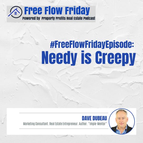 #FreeFlowFriday: Needy is Creepy with Dave Dubeau Image