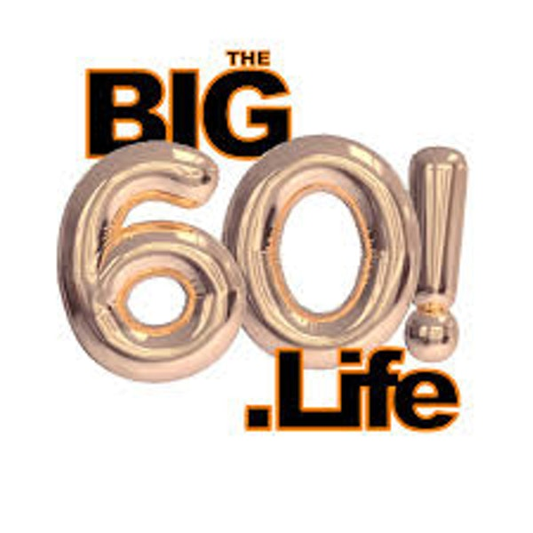 The Big 60 Life with Jim Bouchard and Alex Armstrong