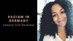 Broken systems, turning points, and racism in Germany (Jessica from Germany)