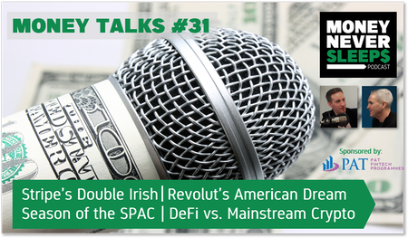 129: Money Talks #31 | Stripe's Double Irish | Revolut Does America | Season of the SPAC | DeFi vs. Mainstream Crypto Image