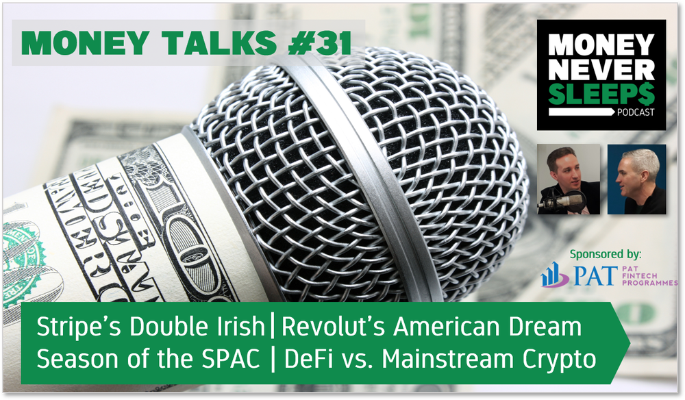 129: Money Talks #31 | Stripe's Double Irish | Revolut Does America | Season of the SPAC | DeFi vs. Mainstream Crypto