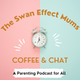 The Swan Effect Mums Coffee and Chat Podcast Album Art