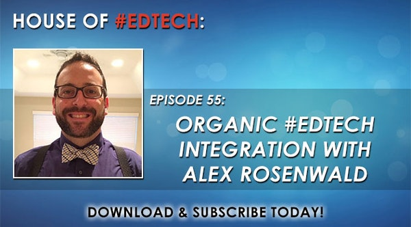 Organic #EdTech Integration with Alex Rosenwald - HoET055 Image