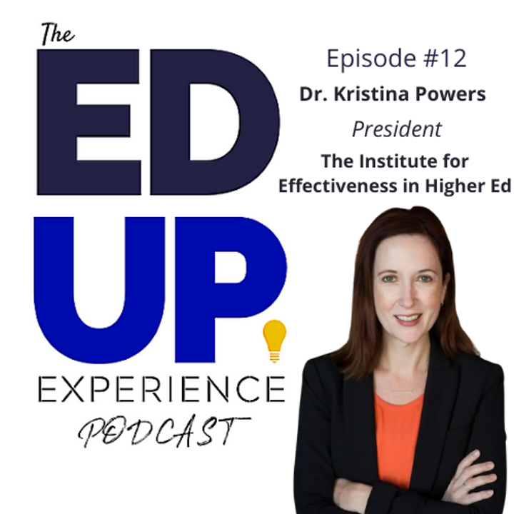 12: Dr. Kristina Powers, President, The Institute for Effectiveness in Higher Education