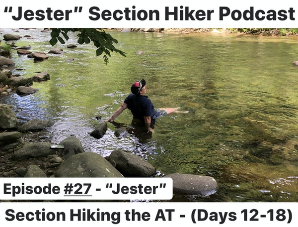 """Episode #27 - """"Jester"""" Section Hiking the AT (Days 12 - 18)"""