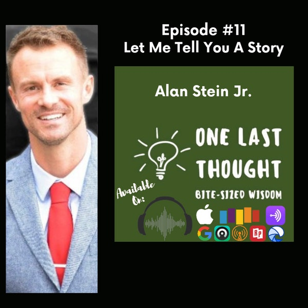 Let Me Tell You A Story - Alan Stein Jr. - Episode 11