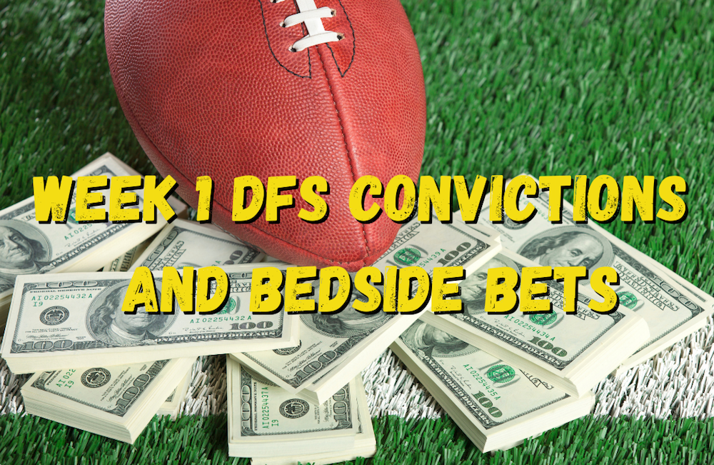 Week 1 DFS Convictions and Bedside Bets