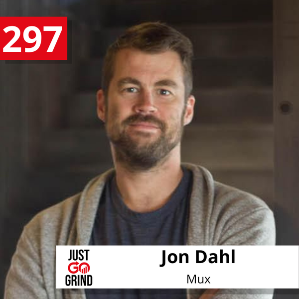 #297: Jon Dahl, Co-Founder and CEO of Mux, a Video Platform for Developers, on The Changing Landscape of the Video Industry and Unexpectedly Becoming a Hyper Growth Startup