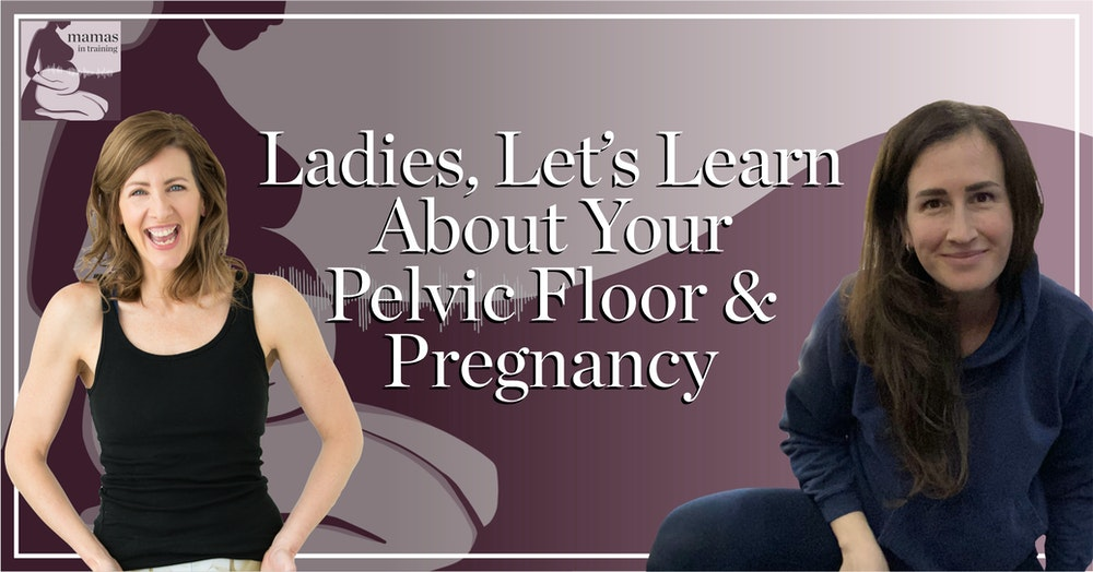 EP71- Ladies, Let's Learn About Your Pelvic Floor & Pregnancy with Kate Roddy & Kim Vopni
