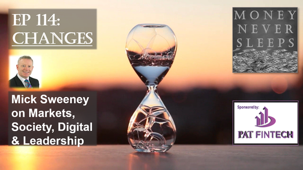 114: Changes | Mick Sweeney on Markets, Society, Leadership and Digital Image