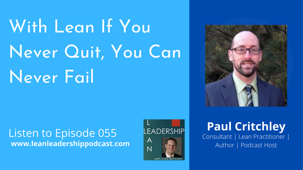 Episode 055 : Paul Critchley - With Lean If You Don't Quit, You Don't Fail