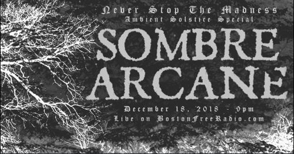 #355 - 12-18-18 - Ambient Solstice Special (Live performance from Sombre Arcane + Bonus)