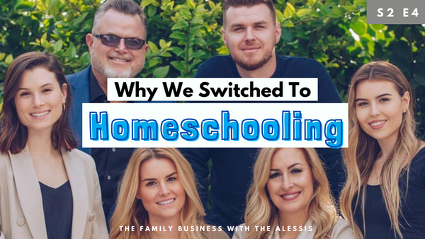 Why We Chose Homeschooling (and Why You Should Consider It)   S2 E4
