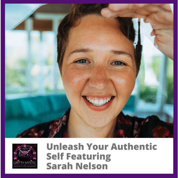 Unleash Your Authentic Self Featuring Sarah Nelson