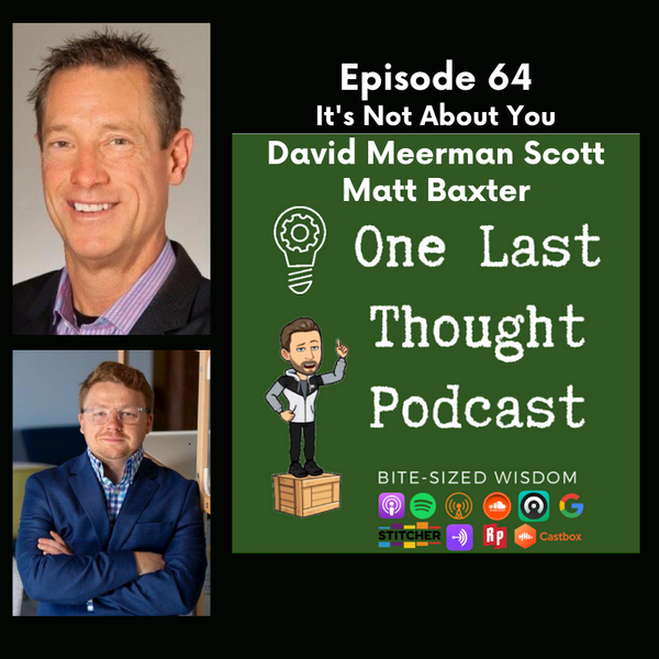 It's Not About You - David Meerman Scott, Matt Baxter - Episode 64