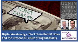 110: Money Talks #25   Digital Awakenings   Blockchain Rabbit Holes   Present and Future of Digital Assets