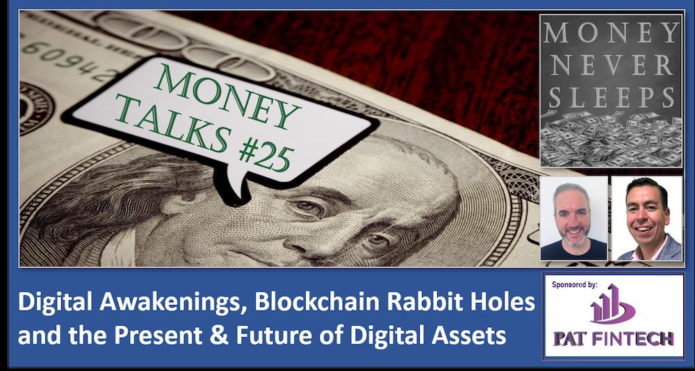 110: Money Talks #25 | Digital Awakenings | Blockchain Rabbit Holes | Present and Future of Digital Assets