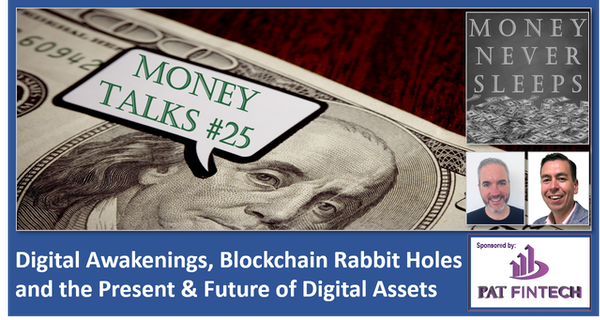 110: Money Talks #25 | Digital Awakenings | Blockchain Rabbit Holes | Present and Future of Digital Assets Image