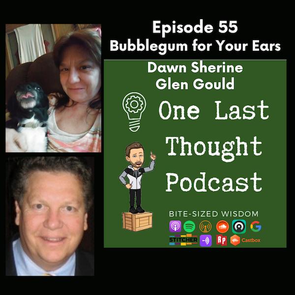 Bubblegum for Your Ears - Dawn Sherine, Glen Gould - Episode 55
