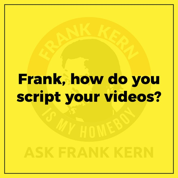 Frank, how do you script your videos? Image