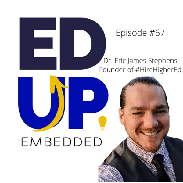 67: EdUp Embedded - Dr. Eric James Stephens, Founder of #HireHigherEd