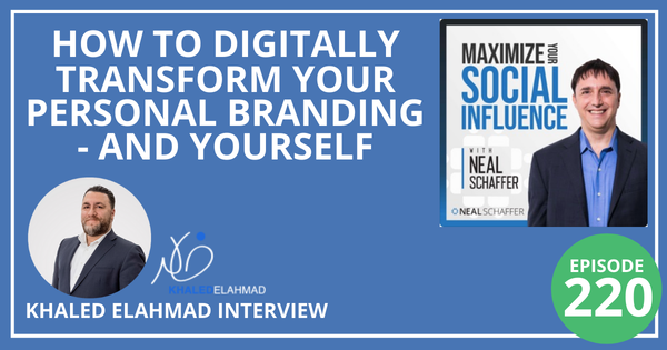 220: How To Digitally Transform Your Personal Branding - and Yourself [Khaled ElAhmad Interview] Image