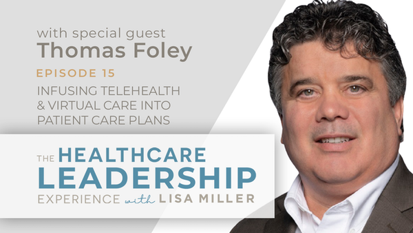 Infusing Telehealth & Virtual Care into Patient Care Plans with Thomas Foley   Ep.15